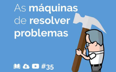 #35 – As máquinas de resolver problemas